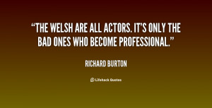 quote Richard Burton the welsh are all actors its only 120739 7 png