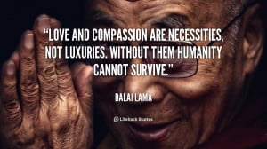 quote-Dalai-Lama-love-and-compassion-are-necessities-not-luxuries-956 ...