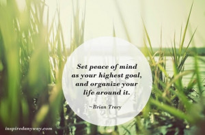 Set peace of mind as your highest goal,