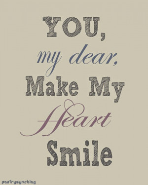 Love Quote You my dear make my heart smile
