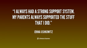 always had a strong support system. My parents always supported the ...