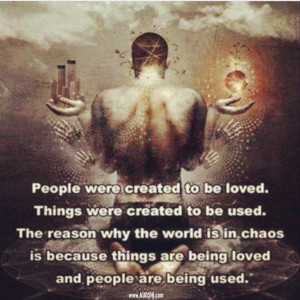Love people and use things #quotes #loa