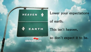... ://quotespictures.com/lower-your-expectations-of-earth-earth-quote