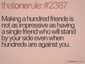 ... friend who will stand by your side even when hundreds are against you