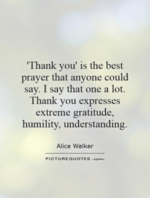 Thank you' is the best prayer that anyone could say. I say that one a ...