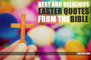 Best and Religious Easter Quotes from the Bible1.1