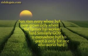 Sun rises every where but crop grows only where the farmer has worked ...