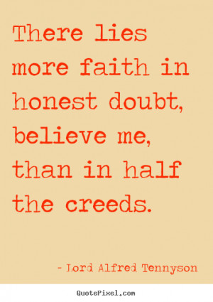 Quotes about inspirational - There lies more faith in honest doubt ...
