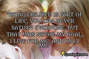 Being Disliked Is Part Of Life, You Can Never Satisfy Everyone. But ...