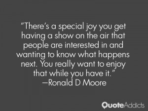 There's a special joy you get having a show on the air that people are ...