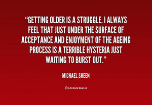 Getting Old Quotes http://quotes.lifehack.org/quote/michael-sheen ...