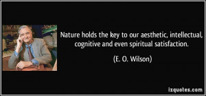 ... , cognitive and even spiritual satisfaction. - E. O. Wilson