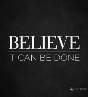 believe it can be done