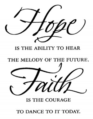 """Faith Quote 8: """"Hope is the ability to hear the melody of the future ..."""