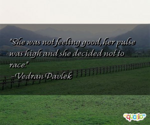 she was not feeling good her pulse was high and she decided not to ...