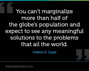 ... solutions to the problems that ail the world. -Helene D. Gayle