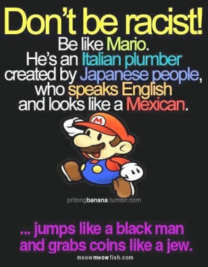 Don't Be Racist Be Like Mario | all that humor