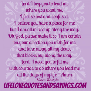 Lord I beg you to lead me where you want me, I feel so lost and ...