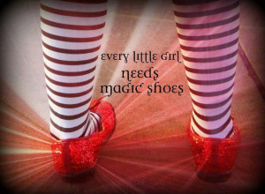 Quote. Ruby red slippers.