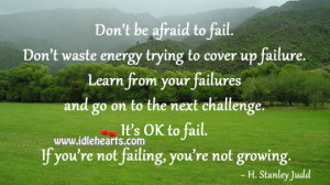 don t be afraid to fail don t waste energy trying to cover up failure ...