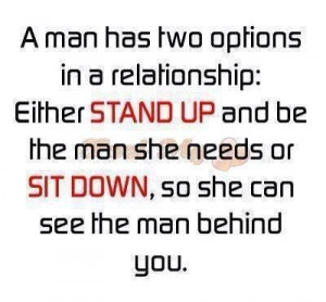 ... She Needs or Sit Down, So She Can See The Man Behind You ~ Love Quote