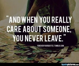 and-when-you-really-care-about-someone-you-never-leave.jpg