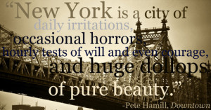 York? From Pete Hamill's Downtown , this is one of many great quotes ...