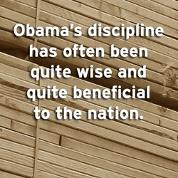 Obama's discipline has often been quite wise and quite beneficial to ...