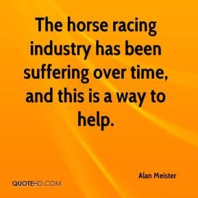 Alan Meister - The horse racing industry has been suffering over time ...