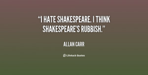 quote Allan Carr i hate shakespeare i think shakespeares rubbish 68885