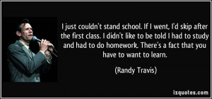 just couldn't stand school. If I went, I'd skip after the first class ...