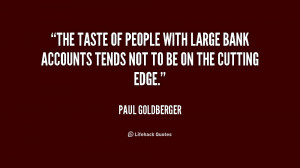 The taste of people with large bank accounts tends not to be on the ...