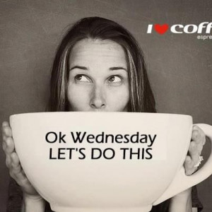 ... Humpday, Wednesday Morning Quotes, Wednesday Coffee Quotes