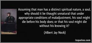 Assuming that man has a distinct spiritual nature, a soul, why should ...
