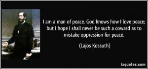 am a man of peace. God knows how I love peace; but I hope I shall ...