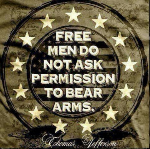 Free men do not ask permission to bear arms.