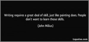 Writing requires a great deal of skill, just like painting does ...