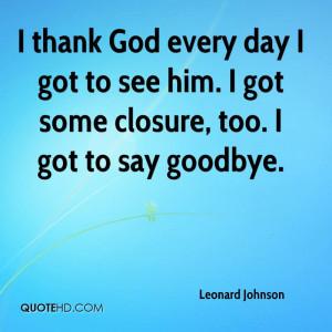 ... day I got to see him. I got some closure, too. I got to say goodbye