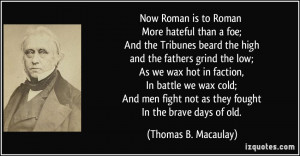 Now Roman is to Roman More hateful than a foe; And the Tribunes beard ...