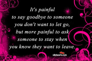 It's painful to say goodbye to someone you don't want to let go,