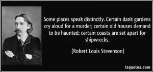 . Certain dank gardens cry aloud for a murder; certain old houses ...