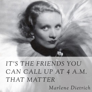 Wisdom from Marlene Dietrich - she also taught me how to look a person ...