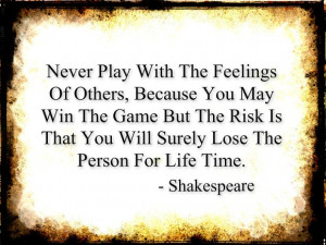 Never Play With The Feelings Of Others, Because
