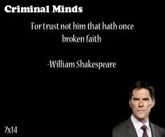 For trust not him that hath once broken faith-- William Shakespeare ...
