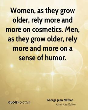 ... . Men, as they grow older, rely more and more on a sense of humor
