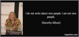 do not write about nice people. I am not nice people. - Dorothy ...