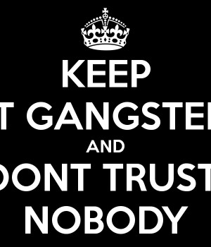 keep-it-gangster-and-dont-trust-nobody-3.png