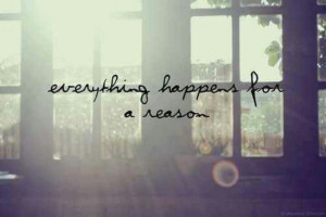 And everything has a reason..