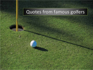 Golf quotes from the pros