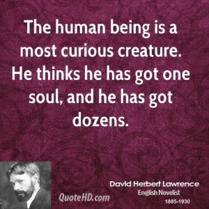 The human being is a most curious creature. He thinks he has got one ...